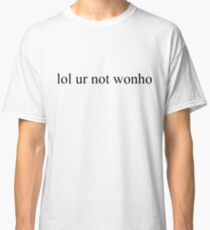 lol ur not wonho - Monsta X Classic T-Shirt