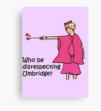 Who be disrespecting Umbridge? Canvas Print