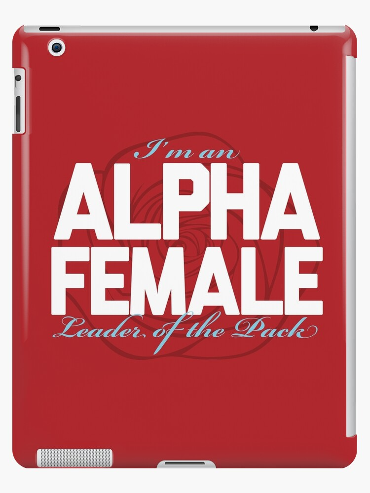 'I'm an ALPHA FEMALE - Leader of the Pack' iPad Case/Skin by techDESIGNER