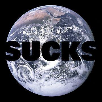 Earth Sucks  by KinkyKaiju