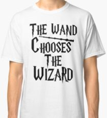The wand chooses the wizard Classic T-Shirt