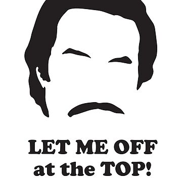 Ron Burgundy - Let me off at the top by gazbar