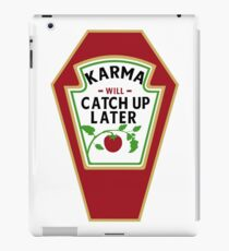 KARMA WILL CATCH UP / KETCHUP LATER iPad Case/Skin
