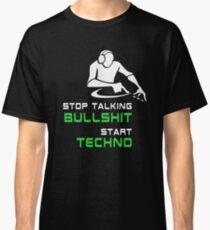 Stop talking bullshit start techno Classic T-Shirt