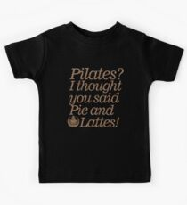 Pilates: I Thought You Said Pie And Latte's Workout T-Shirt Kids Tee
