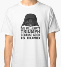 Good is Dumb - Dark Helmet Classic T-Shirt