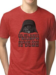 Good is Dumb - Dark Helmet Tri-blend T-Shirt