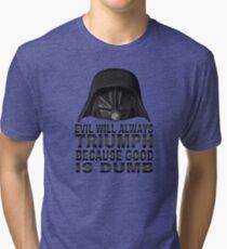 Good is Dumb - Dark Helmet Tri-blend T-Shirt
