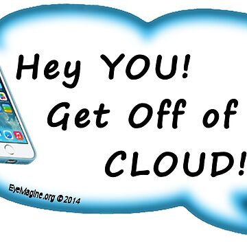 Get Off of My Cloud by EyeMagined
