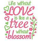 Life without love is like a tree without blossom by Lauramazing