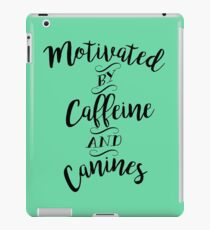 Motivated by Caffeine and Canines - For Coffee and Dog Lovers iPad Case/Skin