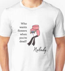Who Wants Flowers? Unisex T-Shirt