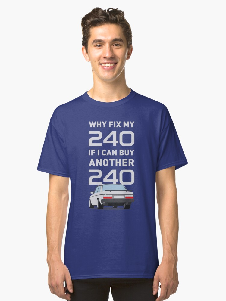 Why Fix my 240?  Classic T-Shirt Front