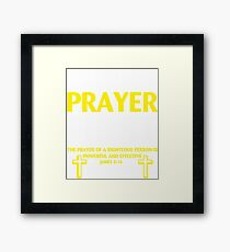 Fight Your Battles in Prayer First The Prayer of a Righteous person is powerful and effective James 5:16 T-shirt Framed Print