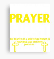 Fight Your Battles in Prayer First The Prayer of a Righteous person is powerful and effective James 5:16 T-shirt Canvas Print