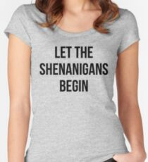Let The Shenanigans Begin Women's Fitted Scoop T-Shirt