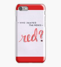 Who Painted The Roses Red? iPhone Case/Skin