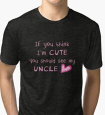 If you think I'm cute you should see my uncle Tri-blend T-Shirt