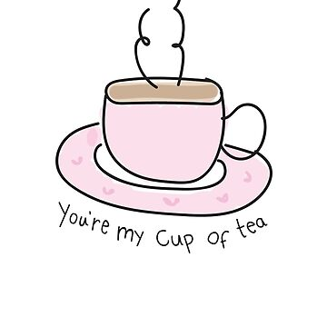 You're my Cup Of Tea by Sbrodkin