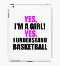 YES, I'M A GIRL! YES, I UNDERSTAND BASKETBALL iPad Case/Skin