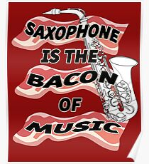 Saxophone Is The Bacon of Music  Poster