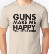 Guns Make Me Happy You, Not So Much Unisex T-Shirt
