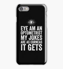 Eye Am An Optometrist My Jokes Are As Corneas It Gets iPhone Case/Skin