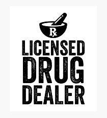 Licensed Drug Dealer Funny Pharmacist Photographic Print