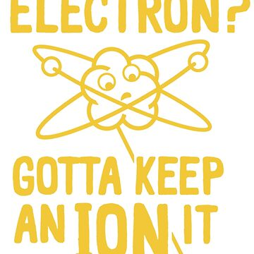 Lose an Electron But Keep Ion by artikulasi