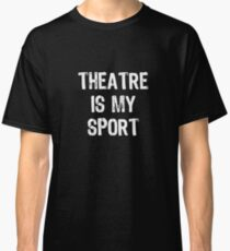 Theatre Is My Sport Classic T-Shirt
