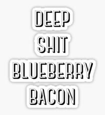 DEEP SHIT BLUEBERRY BACON Sticker