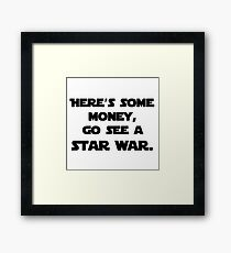 here's some money, go see a star war  Framed Print