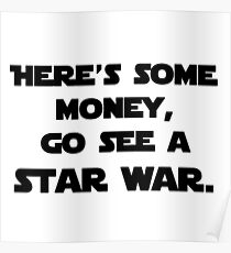 here's some money, go see a star war  Poster