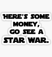 here's some money, go see a star war  Sticker