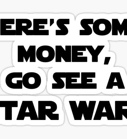 here's some money, go see a star war  Sticker