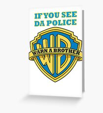 If you see da Police, Warn a Brother Greeting Card