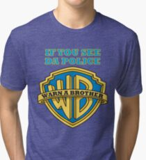 If you see da Police, Warn a Brother Tri-blend T-Shirt