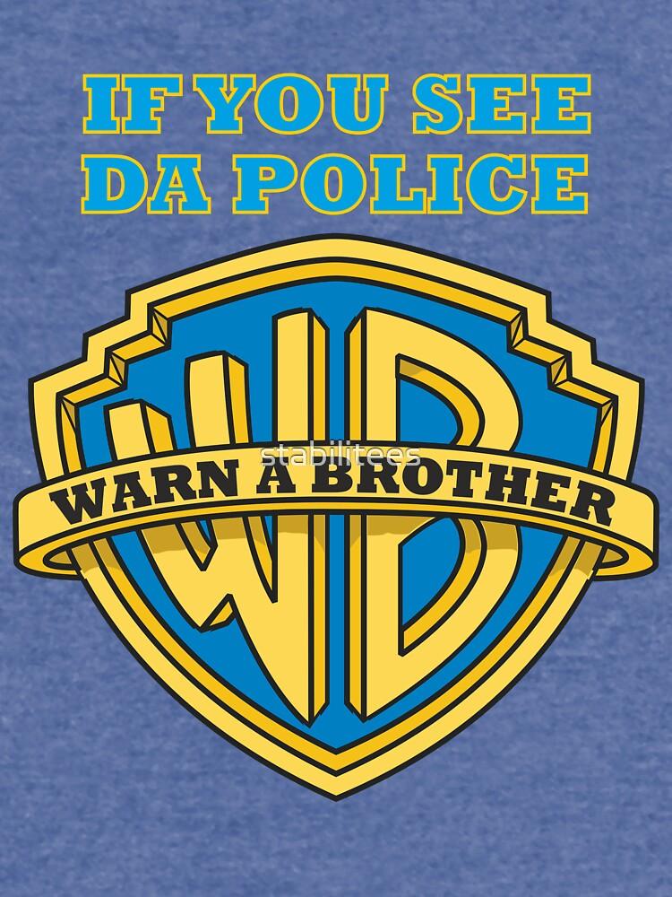 Wenn du die Polizei siehst, warne einen Bruder von stabilitees