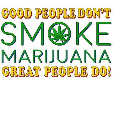 Good People don't Smoke Marijuana... by GUS3141592