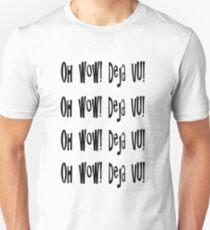 """Oh wow! Deja vu!"" repeated.  Unisex T-Shirt"