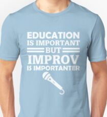 Education Is Important But Improv Is Importanter Funny Comedy Comedian  T-Shirt