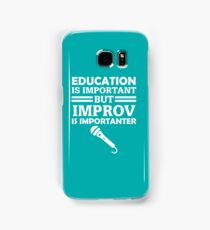 Education Is Important But Improv Is Importanter Funny Comedy Comedian  Samsung Galaxy Case/Skin
