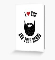 I love you and your beard Greeting Card