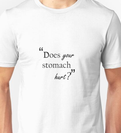 Does your stomach hurt? Eyewitness Philkas quote Unisex T-Shirt
