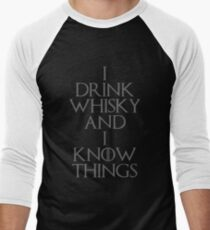 I DRINK WHISKY AND I KNOW THINGS Men's Baseball ¾ T-Shirt