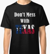 Patriotic - Don't Mess With Texas  Classic T-Shirt