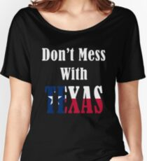 Patriotic - Don't Mess With Texas  Women's Relaxed Fit T-Shirt
