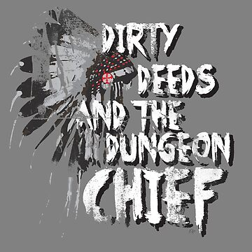 Dirty Deeds And The Dungeon Chief by kyleandrewprice