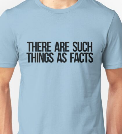 There Are Such Things as Facts Unisex T-Shirt