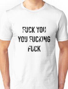 Fuck you you fucking fuck. Unisex T-Shirt